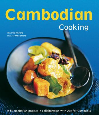 Cambodian Cooking By Riviere, Joannes/ De Bourgknecht, Dominique/ Lallemand, David/ Smend, Maja