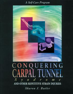 Conquering Carpal Tunnel Syndrome By Butler, Sharon J./ Freeman, Jacqueline Entwistle (ILT)