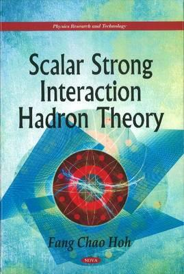 Scalar Strong Interaction Hadron Theory By Hoh, Fang Chao